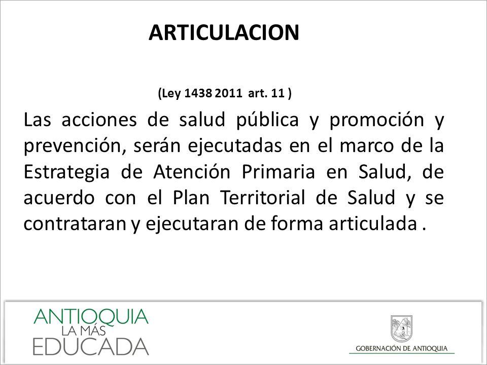 ARTICULACION (Ley 1438 2011 art. 11 ) Las acciones de salud pública y promoción y prevención, serán ejecutadas en el marco de la Estrategia de Atenció
