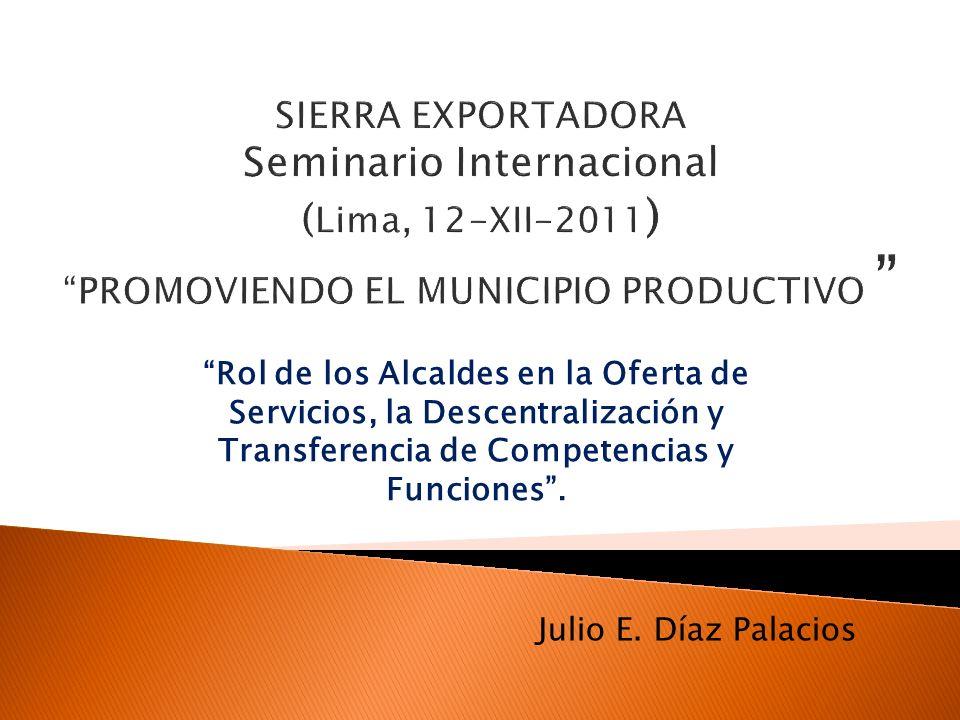 Rol de los Alcaldes en la Oferta de Servicios, la Descentralización y Transferencia de Competencias y Funciones. Julio E. Díaz Palacios