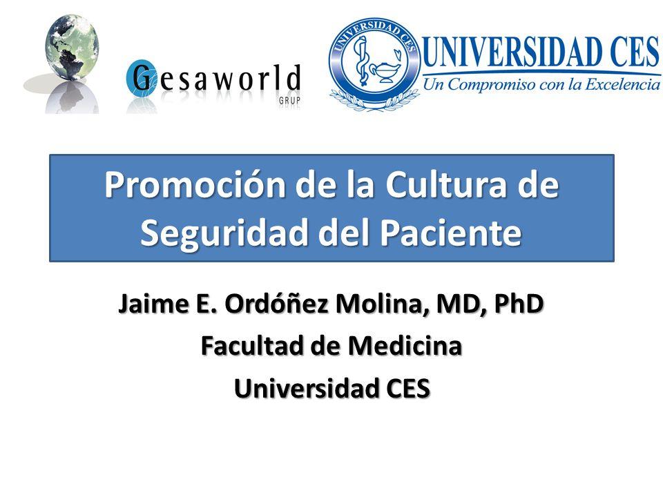 Promoción de la Cultura de Seguridad del Paciente Jaime E. Ordóñez Molina, MD, PhD Facultad de Medicina Universidad CES