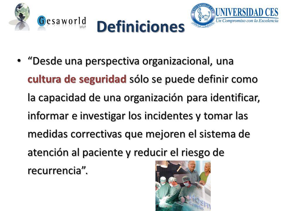 Definiciones Desde una perspectiva organizacional, una cultura de seguridad sólo se puede definir como la capacidad de una organización para identific