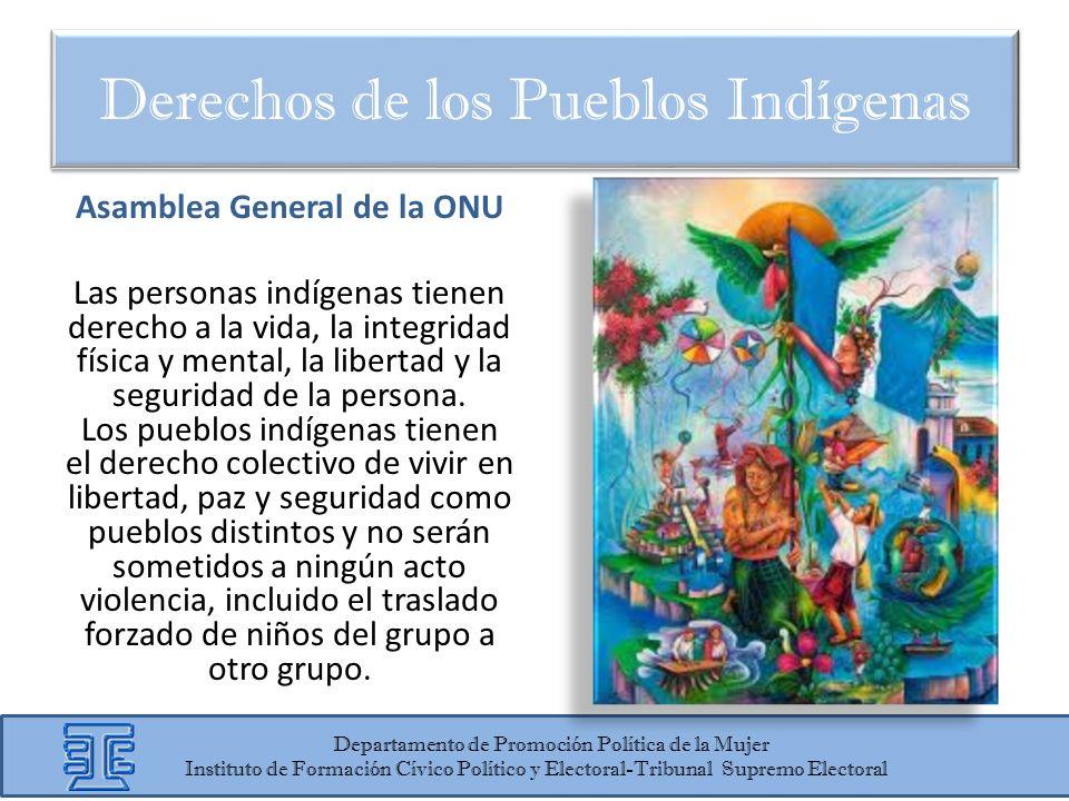 Asamblea General de la ONU Las personas indígenas tienen derecho a la vida, la integridad física y mental, la libertad y la seguridad de la persona. L