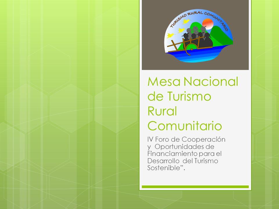 Mesa Nacional de Turismo Rural Comunitario IV Foro de Cooperación y Oportunidades de Financiamiento para el Desarrollo del Turismo Sostenible.