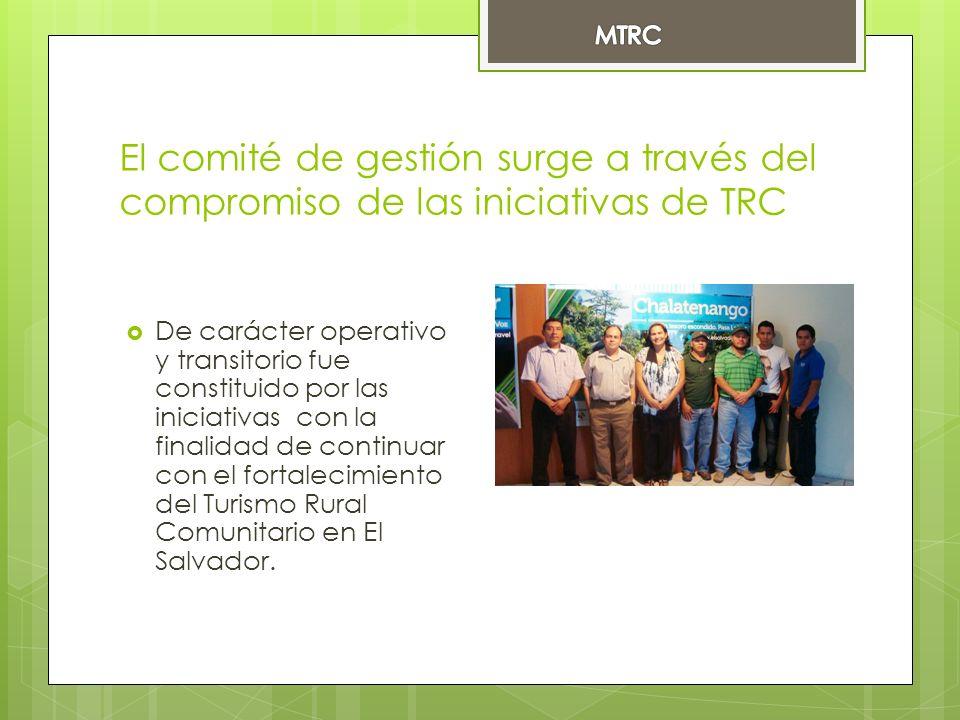 El comité de gestión surge a través del compromiso de las iniciativas de TRC De carácter operativo y transitorio fue constituido por las iniciativas con la finalidad de continuar con el fortalecimiento del Turismo Rural Comunitario en El Salvador.