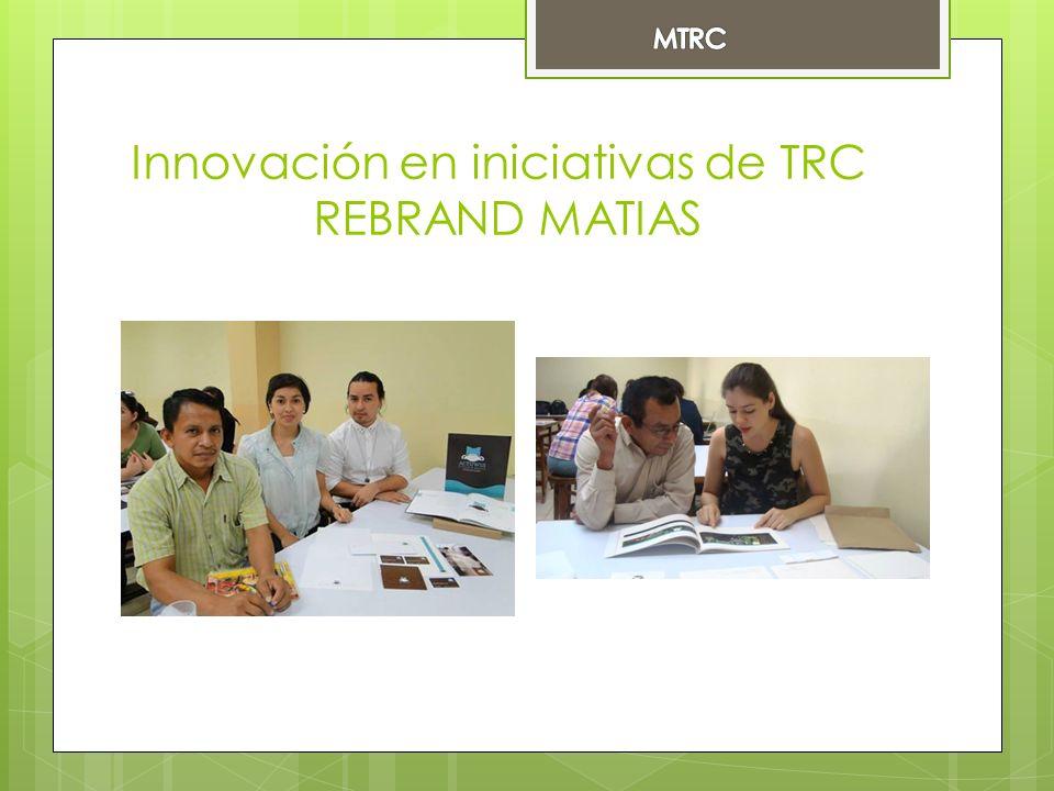 Innovación en iniciativas de TRC REBRAND MATIAS