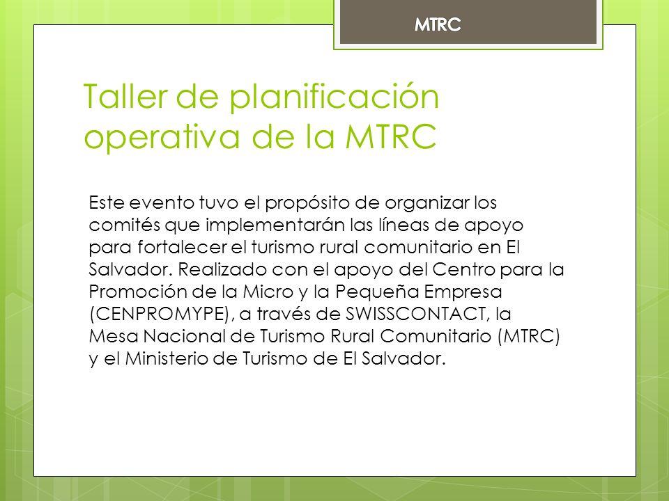 Taller de planificación operativa de la MTRC Este evento tuvo el propósito de organizar los comités que implementarán las líneas de apoyo para fortalecer el turismo rural comunitario en El Salvador.