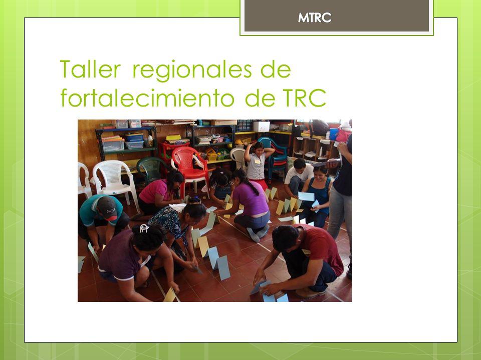 Taller regionales de fortalecimiento de TRC