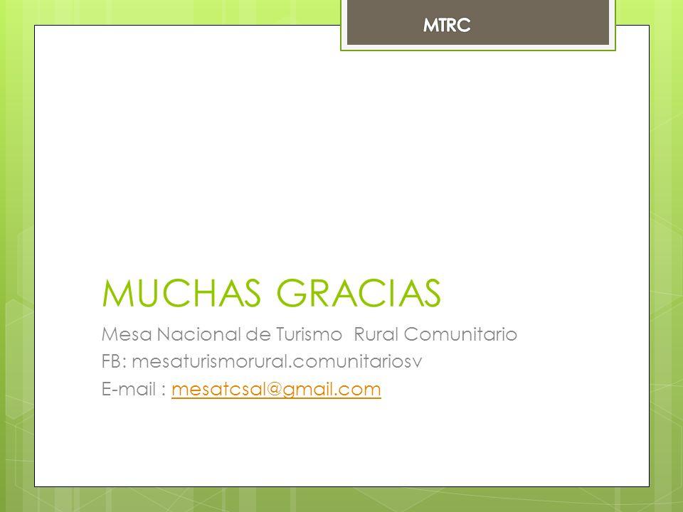 MUCHAS GRACIAS Mesa Nacional de Turismo Rural Comunitario FB: mesaturismorural.comunitariosv E-mail : mesatcsal@gmail.commesatcsal@gmail.com