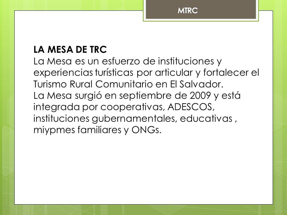 LA MESA DE TRC La Mesa es un esfuerzo de instituciones y experiencias turísticas por articular y fortalecer el Turismo Rural Comunitario en El Salvador.