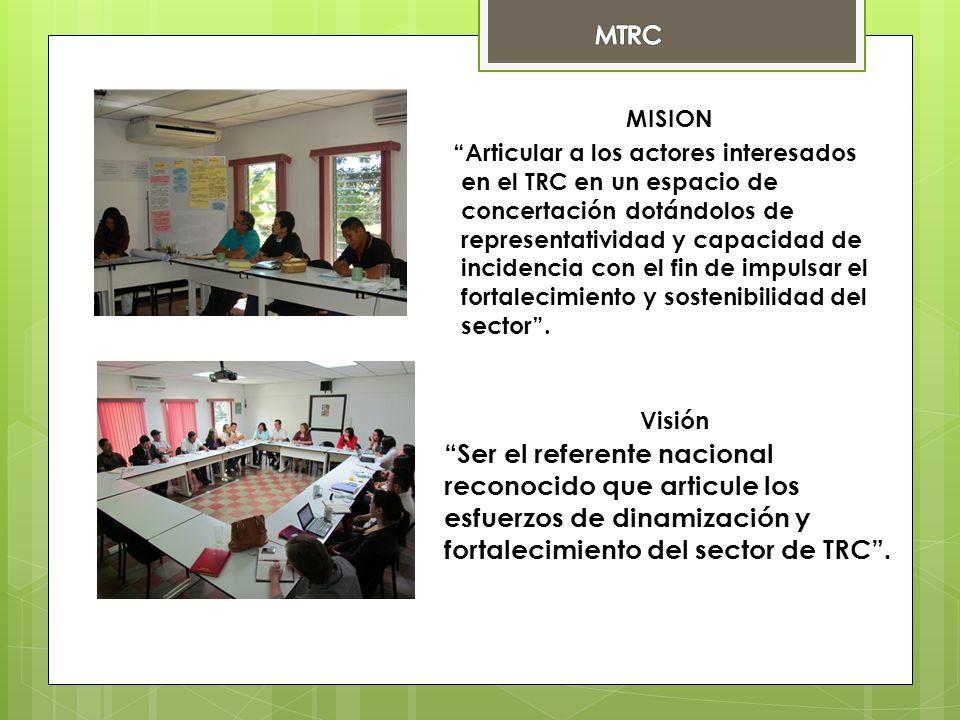 MISION Articular a los actores interesados en el TRC en un espacio de concertación dotándolos de representatividad y capacidad de incidencia con el fin de impulsar el fortalecimiento y sostenibilidad del sector.