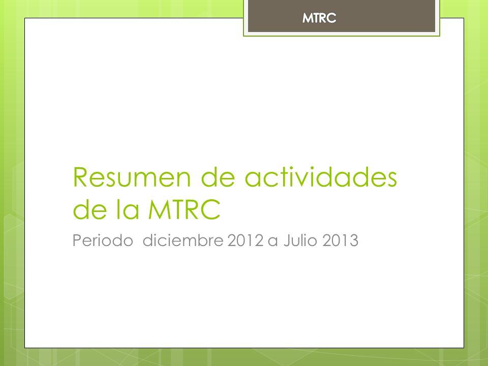 Resumen de actividades de la MTRC Periodo diciembre 2012 a Julio 2013