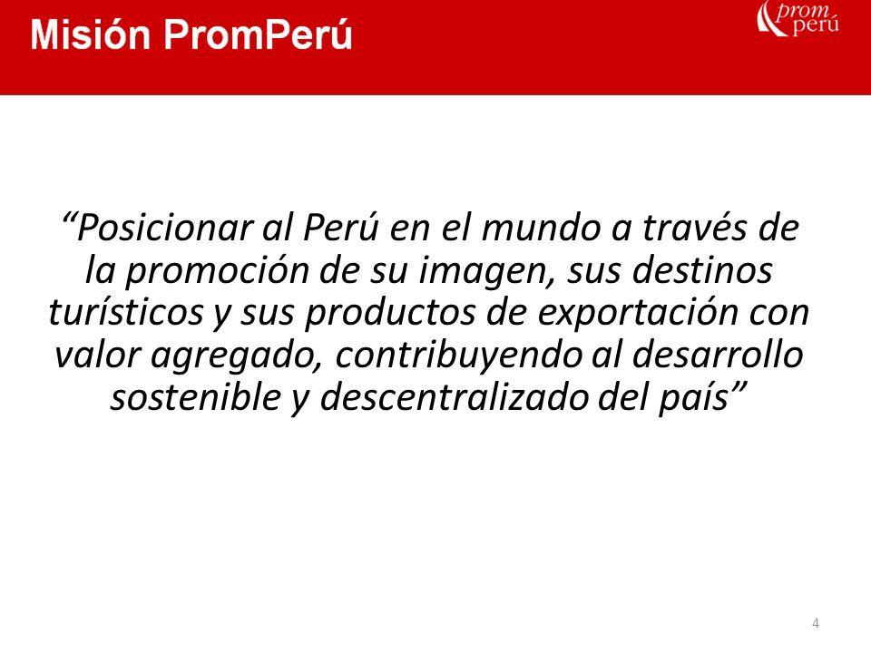 VISIÓN PROMPERÚ 5 Ser la agencia de promoción de las exportaciones y el turismo número uno en Latinoamérica (en Resultados y en Reconocimiento)