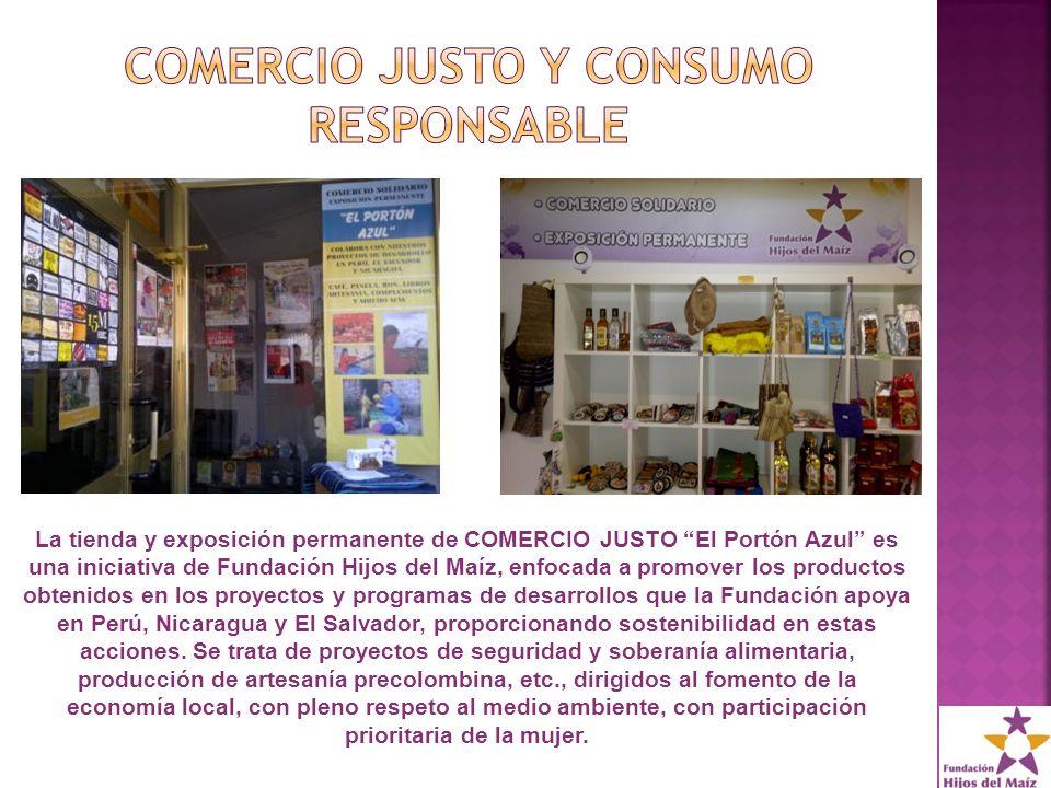 La tienda y exposición permanente de COMERCIO JUSTO El Portón Azul es una iniciativa de Fundación Hijos del Maíz, enfocada a promover los productos obtenidos en los proyectos y programas de desarrollos que la Fundación apoya en Perú, Nicaragua y El Salvador, proporcionando sostenibilidad en estas acciones.
