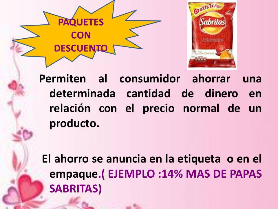 Permiten al consumidor ahorrar una determinada cantidad de dinero en relación con el precio normal de un producto. El ahorro se anuncia en la etiqueta