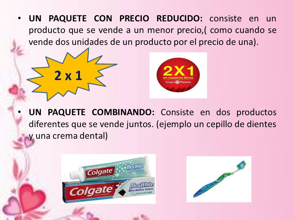 UN PAQUETE CON PRECIO REDUCIDO: consiste en un producto que se vende a un menor precio,( como cuando se vende dos unidades de un producto por el preci