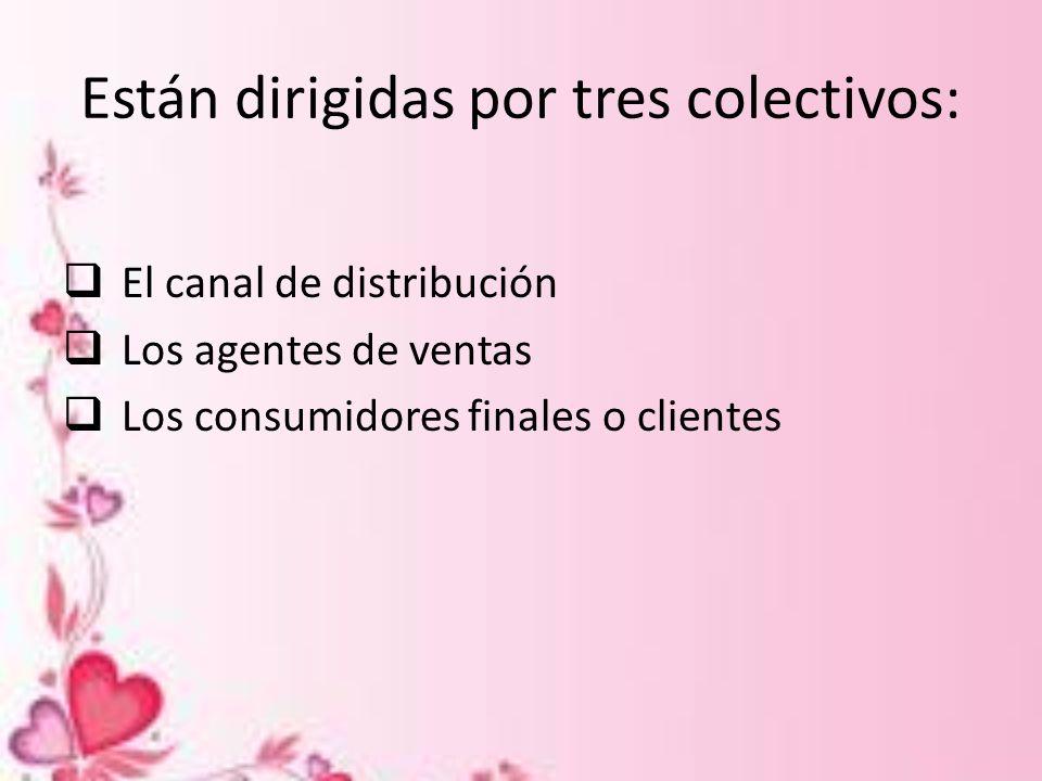 Están dirigidas por tres colectivos: El canal de distribución Los agentes de ventas Los consumidores finales o clientes