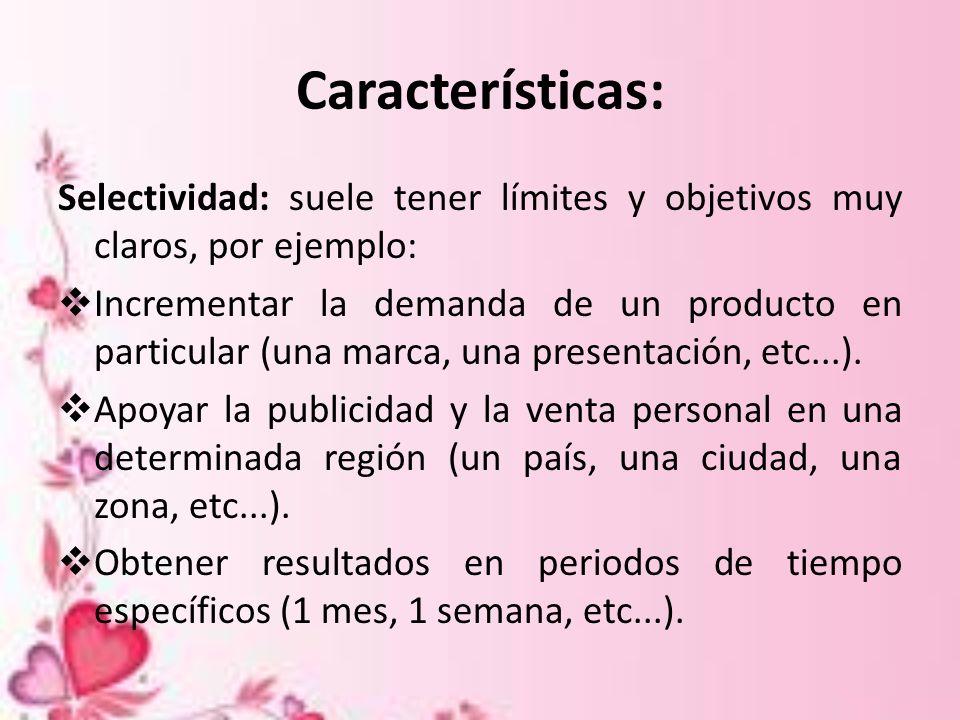 Características: Selectividad: suele tener límites y objetivos muy claros, por ejemplo: Incrementar la demanda de un producto en particular (una marca