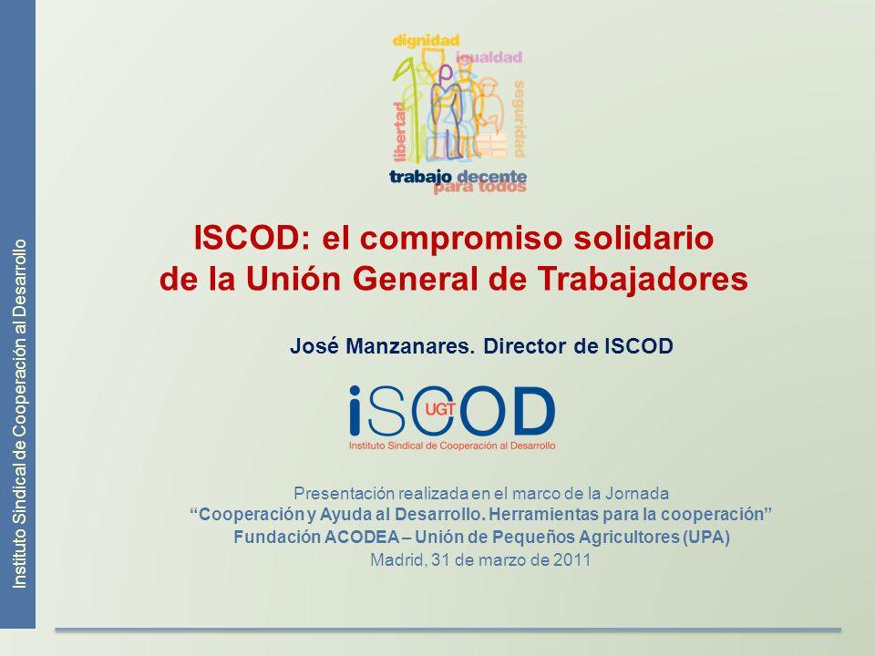 Instituto Sindical de Cooperación al Desarrollo ISCOD: el compromiso solidario de la Unión General de Trabajadores José Manzanares. Director de ISCOD