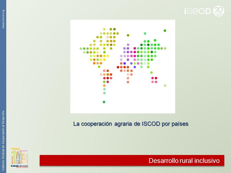 Desarrollo rural inclusivo Instituto Sindical de Cooperación al Desarrollo www.iscod.org La cooperación agraria de ISCOD por países