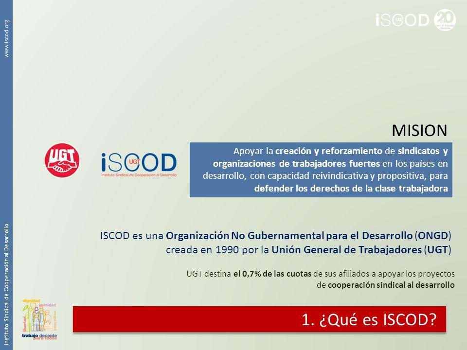 1. ¿Qué es ISCOD? Instituto Sindical de Cooperación al Desarrollo www.iscod.org ISCOD es una Organización No Gubernamental para el Desarrollo (ONGD) c