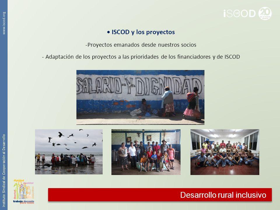 Desarrollo rural inclusivo Instituto Sindical de Cooperación al Desarrollo www.iscod.org ISCOD y los proyectos -Proyectos emanados desde nuestros soci