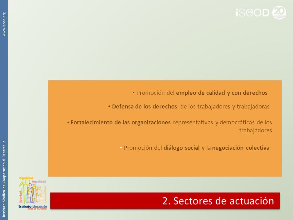 2. Sectores de actuación Promoción del empleo de calidad y con derechos Defensa de los derechos de los trabajadores y trabajadoras Fortalecimiento de