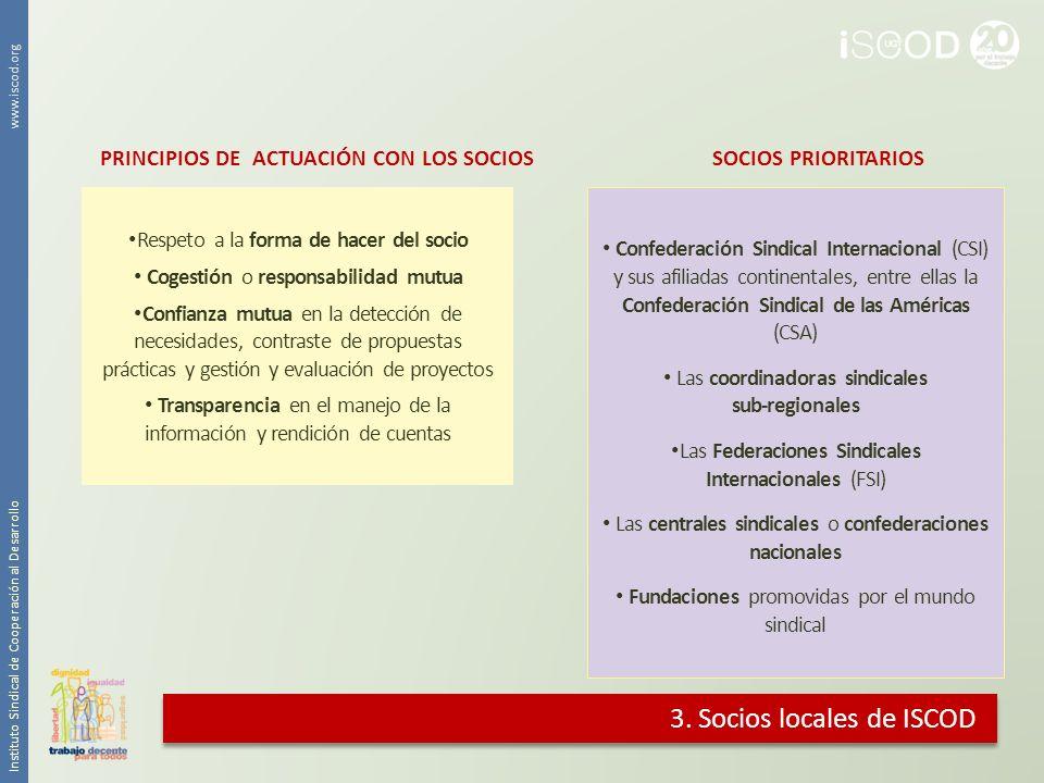 3. Socios locales de ISCOD PRINCIPIOS DE ACTUACIÓN CON LOS SOCIOS Respeto a la forma de hacer del socio Cogestión o responsabilidad mutua Confianza mu