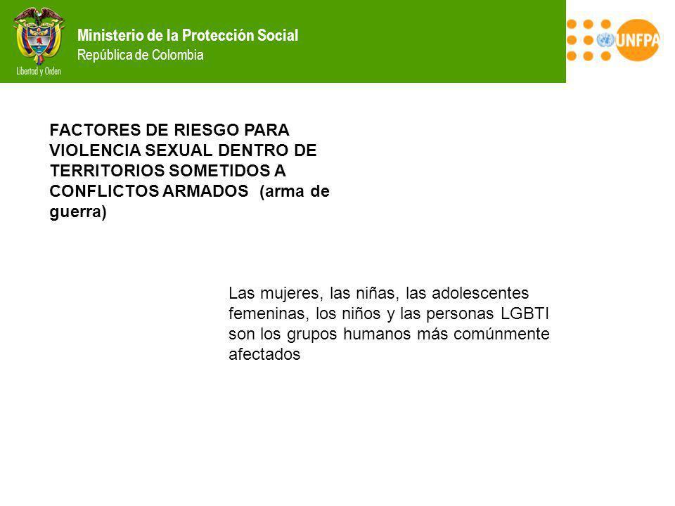 Ministerio de la Protección Social República de Colombia FACTORES DE RIESGO PARA VIOLENCIA SEXUAL DENTRO DE TERRITORIOS SOMETIDOS A CONFLICTOS ARMADOS