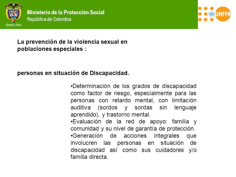 Ministerio de la Protección Social República de Colombia La prevención de la violencia sexual en poblaciones especiales : personas en situación de Dis
