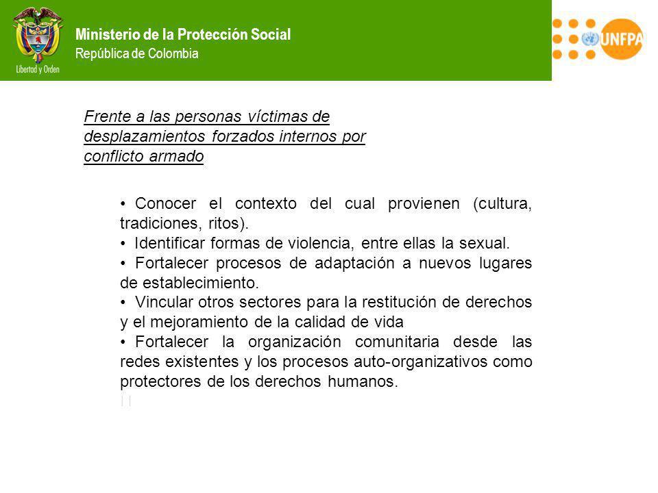 Ministerio de la Protección Social República de Colombia Frente a las personas víctimas de desplazamientos forzados internos por conflicto armado Cono