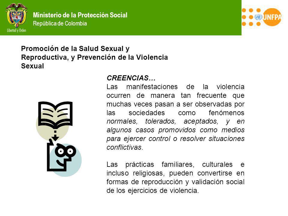 Ministerio de la Protección Social República de Colombia Promoción de la Salud Sexual y Reproductiva, y Prevención de la Violencia Sexual CREENCIAS… L