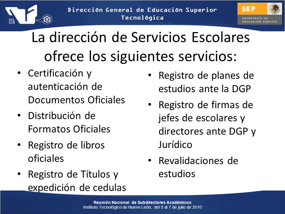Reunión Nacional de Subdirectores Académicos Instituto Tecnológico de Nuevo León, del 5 al 7 de julio de 2010 Dirección General de Educación Superior Tecnológica Juan José González Moreno juanjo@sep.gob.mx