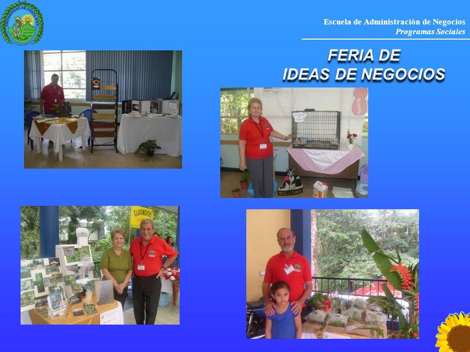 Escuela de Administración de Negocios Programas Sociales FERIA DE IDEAS DE NEGOCIOS FERIA DE IDEAS DE NEGOCIOS