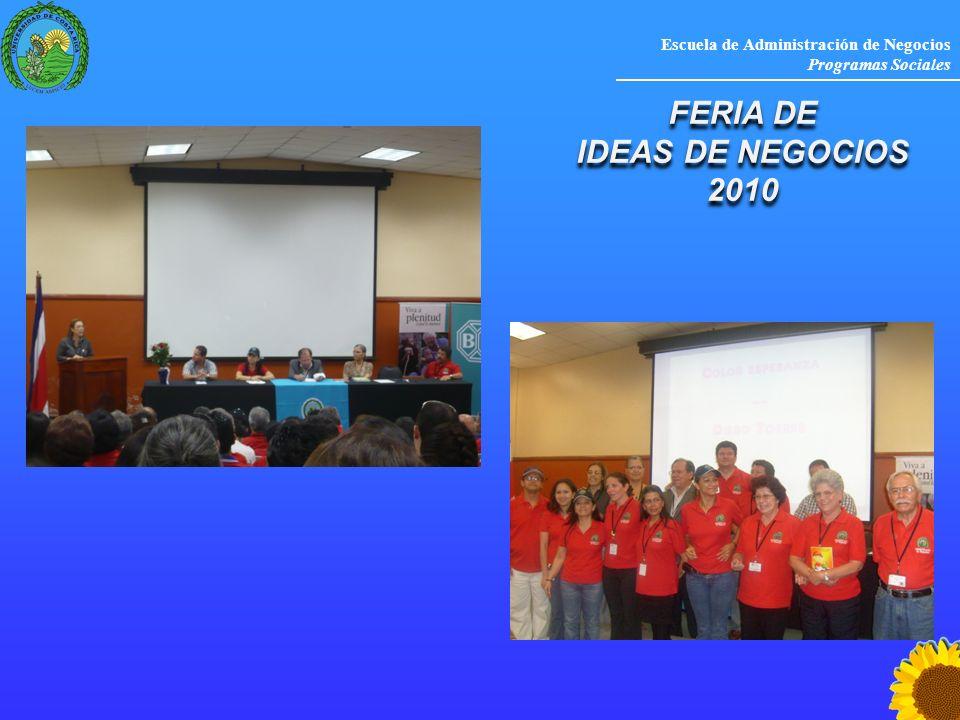 Escuela de Administración de Negocios Programas Sociales FERIA DE IDEAS DE NEGOCIOS 2010 FERIA DE IDEAS DE NEGOCIOS 2010