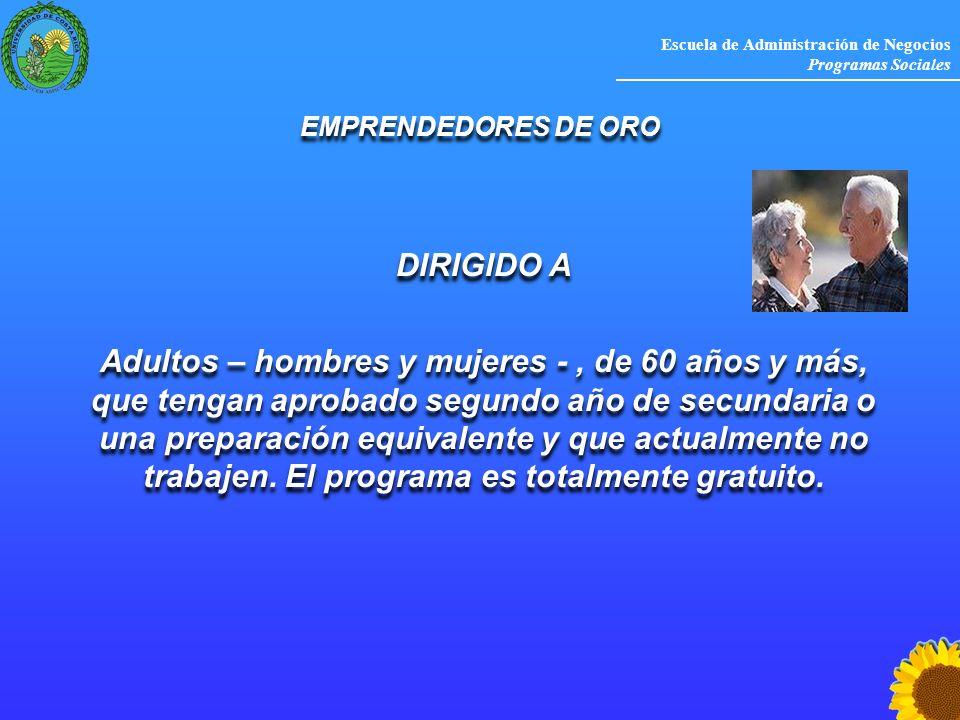 Escuela de Administración de Negocios Programas Sociales DIRIGIDO A Adultos – hombres y mujeres -, de 60 años y más, que tengan aprobado segundo año d