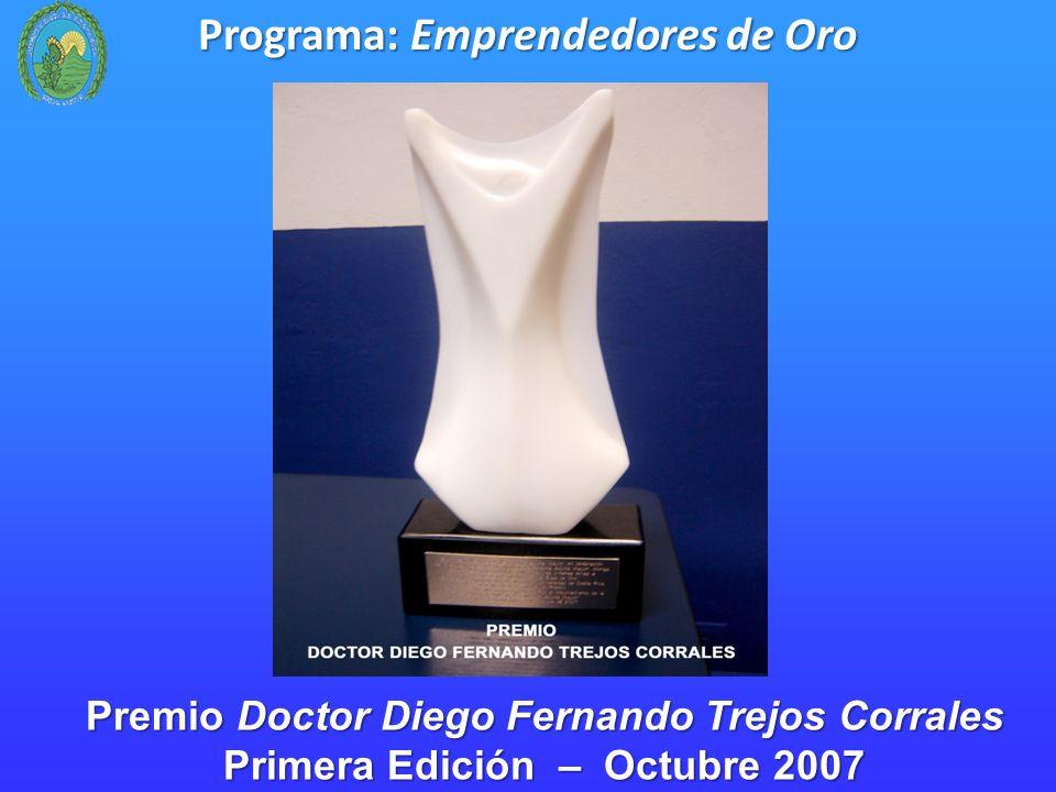 Programa: Emprendedores de Oro Premio Doctor Diego Fernando Trejos Corrales Primera Edición – Octubre 2007