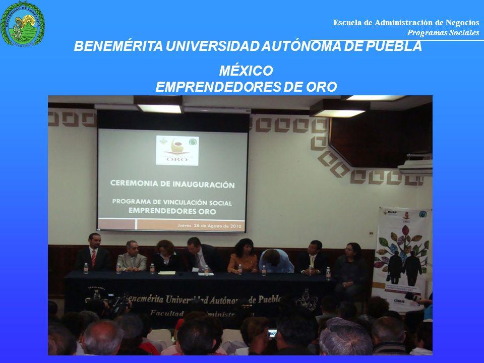 Escuela de Administración de Negocios Programas Sociales BENEMÉRITA UNIVERSIDAD AUTÓNOMA DE PUEBLA MÉXICO EMPRENDEDORES DE ORO