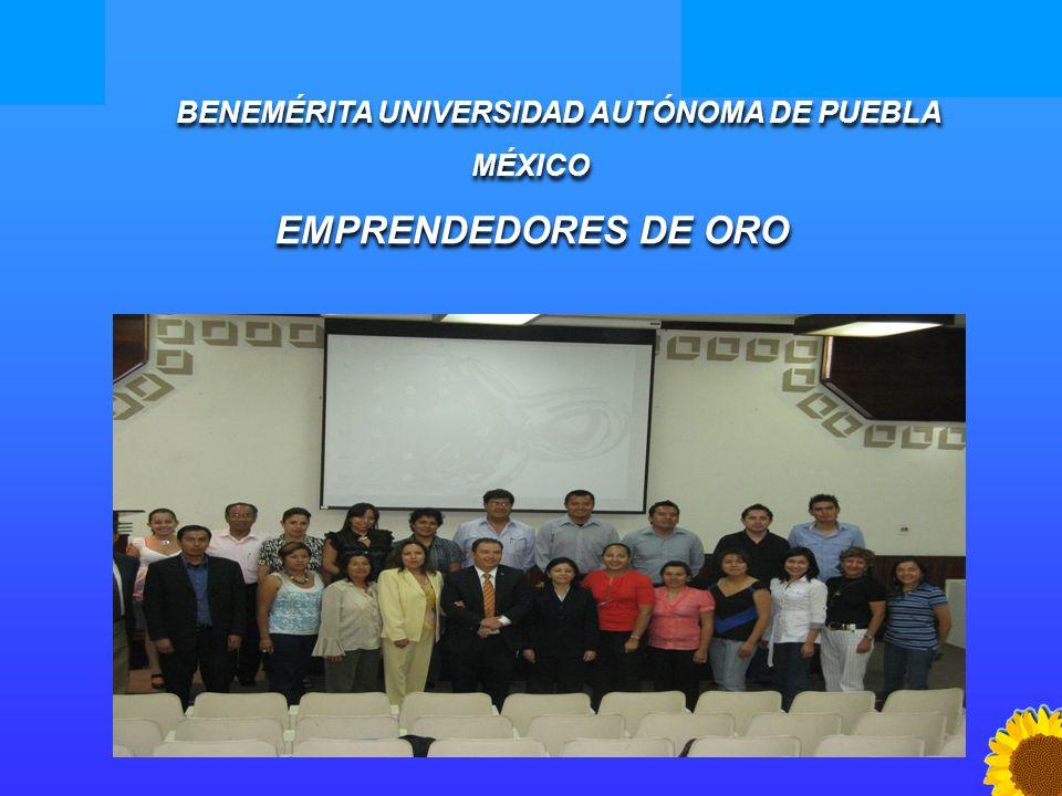Escuela de Administración de Negocios Programas Sociales BENEMÉRITA UNIVERSIDAD AUTÓNOMA DE PUEBLA MÉXICO EMPRENDEDORES DE ORO BENEMÉRITA UNIVERSIDAD