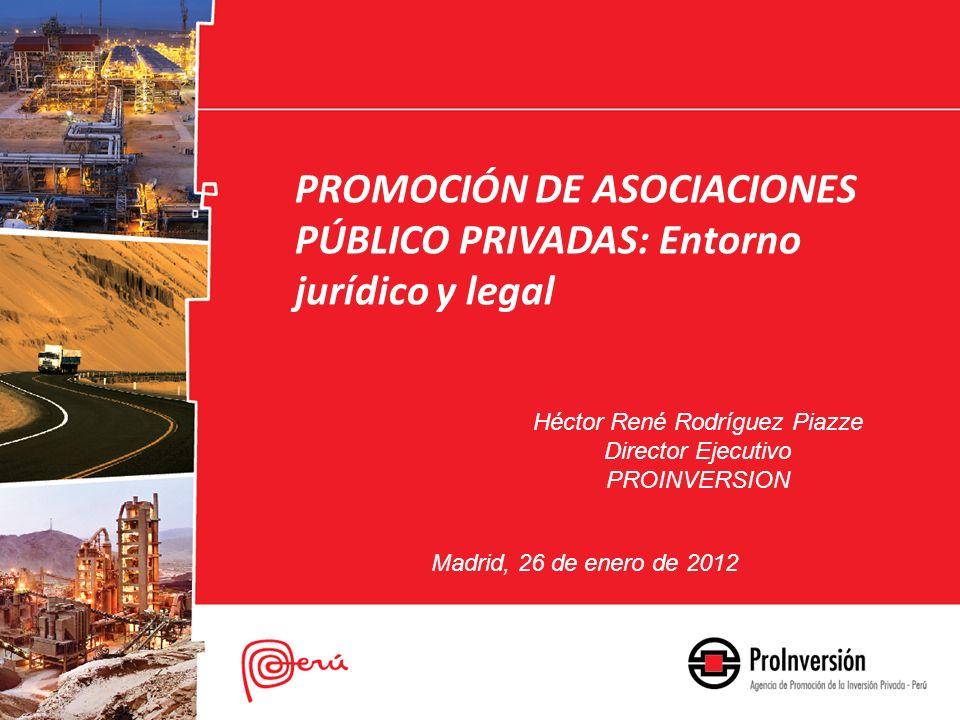 PROMOCIÓN DE ASOCIACIONES PÚBLICO PRIVADAS: Entorno jurídico y legal Héctor René Rodríguez Piazze Director Ejecutivo PROINVERSION Madrid, 26 de enero de 2012