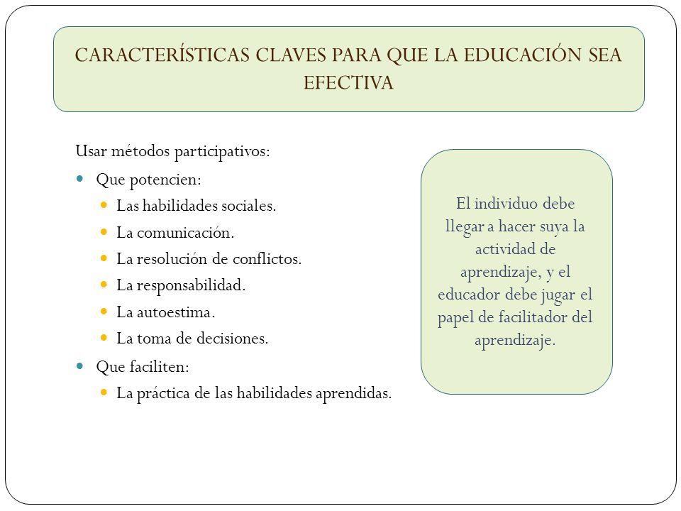 Usar métodos participativos: Que potencien: Las habilidades sociales. La comunicación. La resolución de conflictos. La responsabilidad. La autoestima.