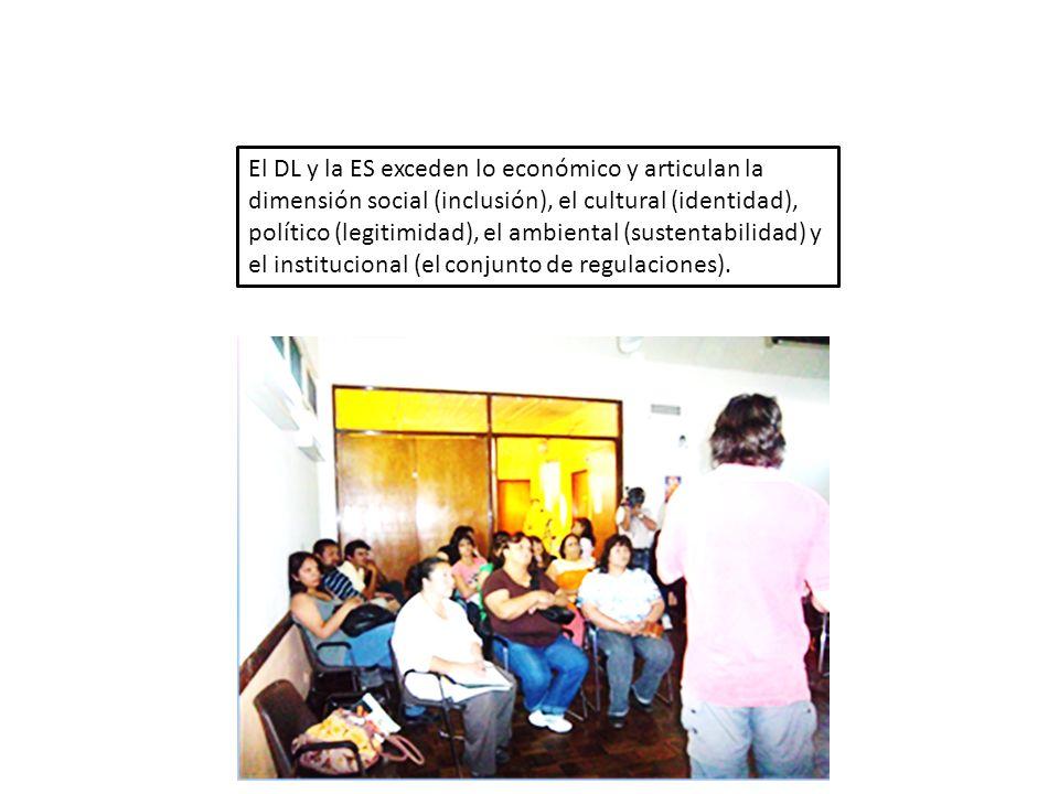 El DL y la ES exceden lo económico y articulan la dimensión social (inclusión), el cultural (identidad), político (legitimidad), el ambiental (sustent