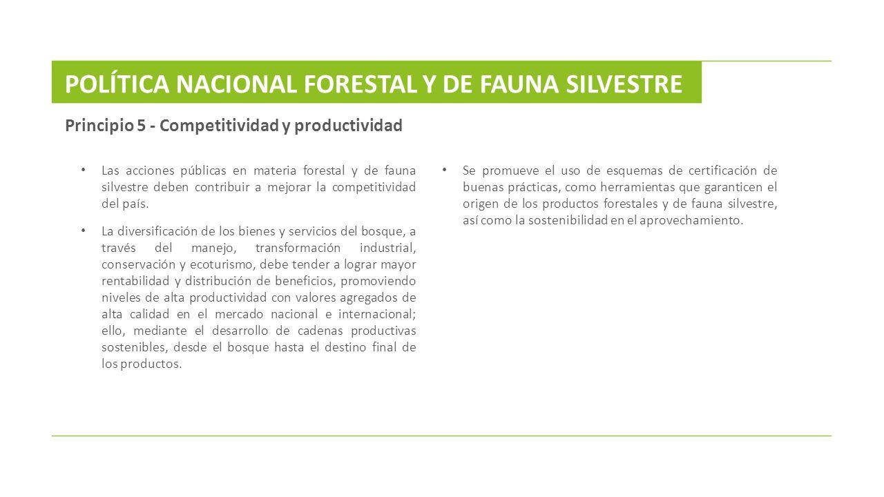 Principio 5 - Competitividad y productividad Las acciones públicas en materia forestal y de fauna silvestre deben contribuir a mejorar la competitivid