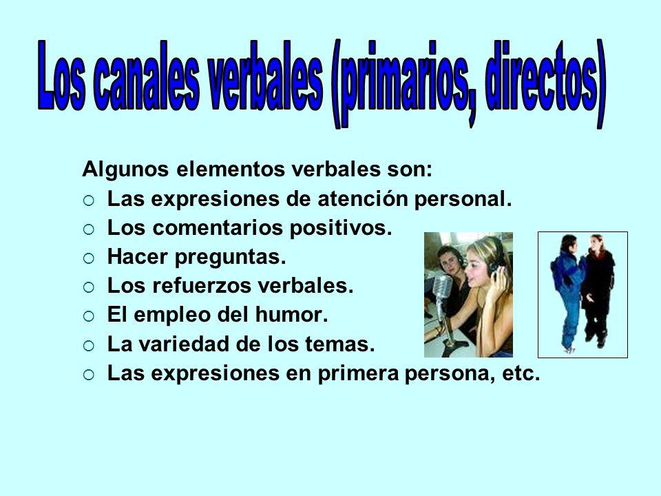 Algunos elementos verbales son: Las expresiones de atención personal. Los comentarios positivos. Hacer preguntas. Los refuerzos verbales. El empleo de