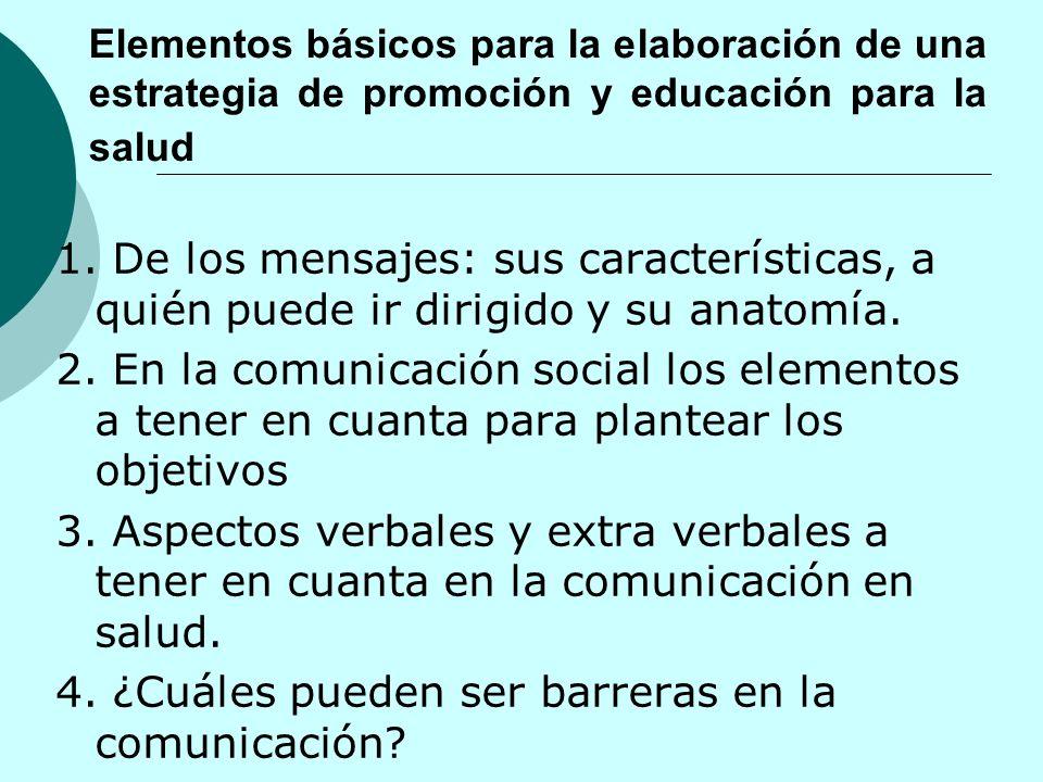 Elementos básicos para la elaboración de una estrategia de promoción y educación para la salud 1. De los mensajes: sus características, a quién puede