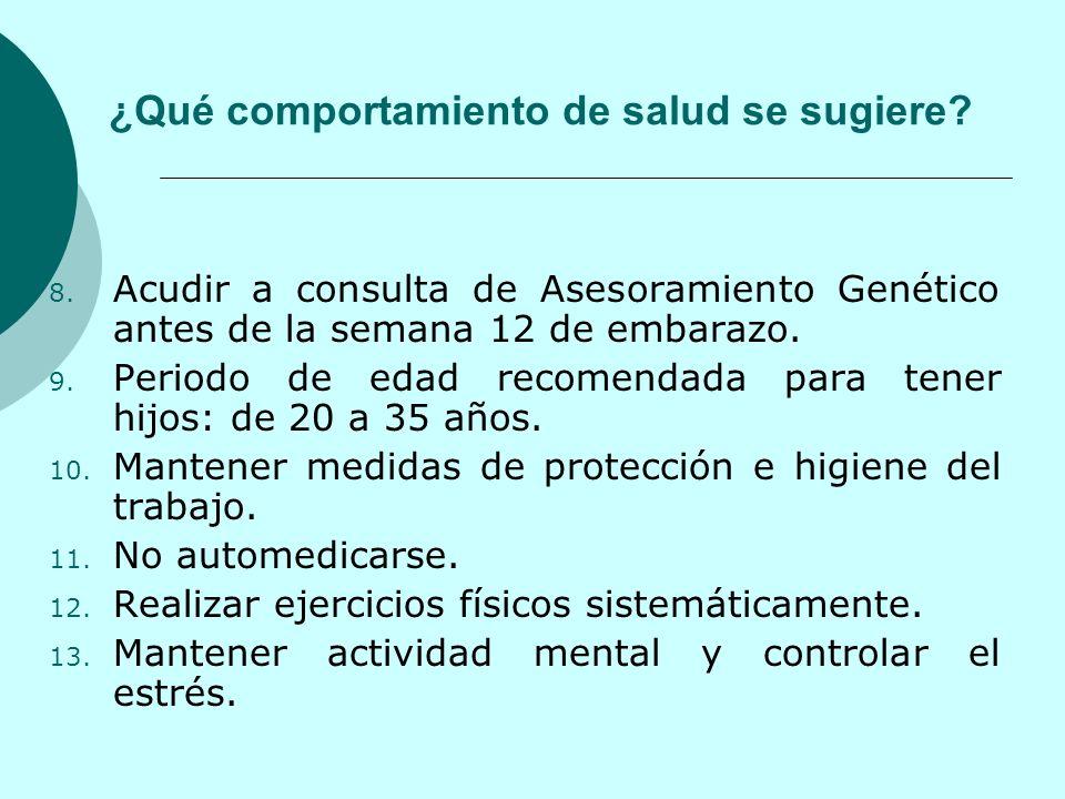 8. Acudir a consulta de Asesoramiento Genético antes de la semana 12 de embarazo. 9. Periodo de edad recomendada para tener hijos: de 20 a 35 años. 10