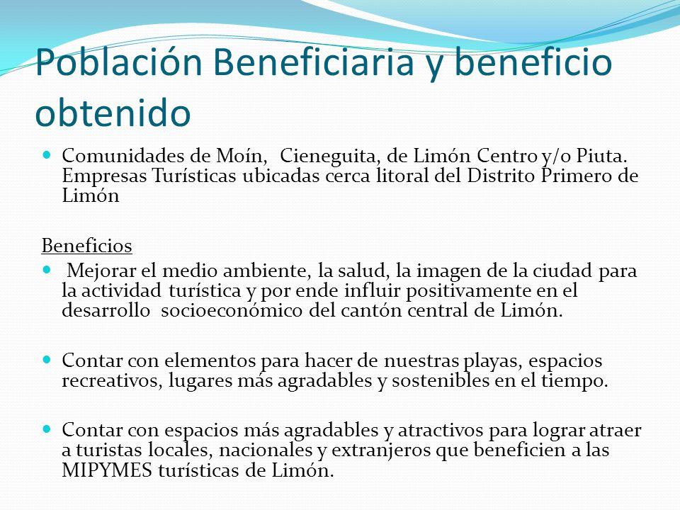 Población Beneficiaria y beneficio obtenido Comunidades de Moín, Cieneguita, de Limón Centro y/o Piuta. Empresas Turísticas ubicadas cerca litoral del