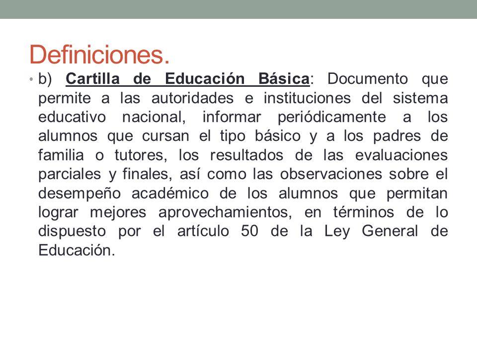 Definiciones. b) Cartilla de Educación Básica: Documento que permite a las autoridades e instituciones del sistema educativo nacional, informar periód