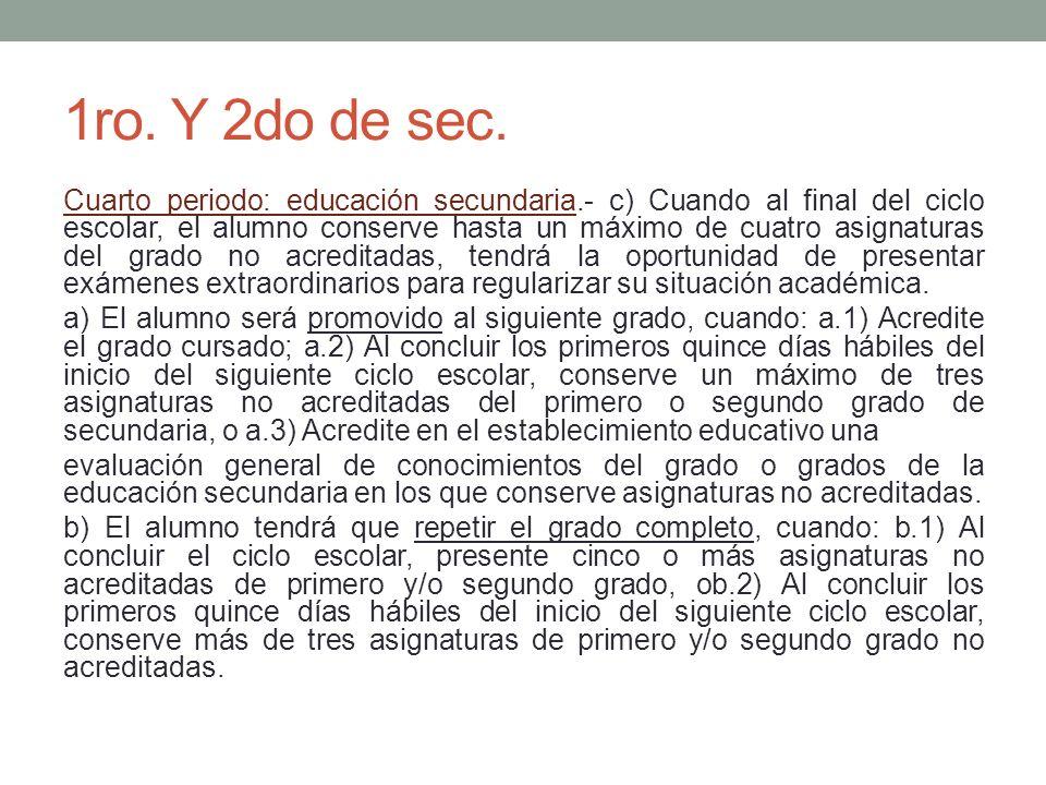 1ro. Y 2do de sec. Cuarto periodo: educación secundaria.- c) Cuando al final del ciclo escolar, el alumno conserve hasta un máximo de cuatro asignatur