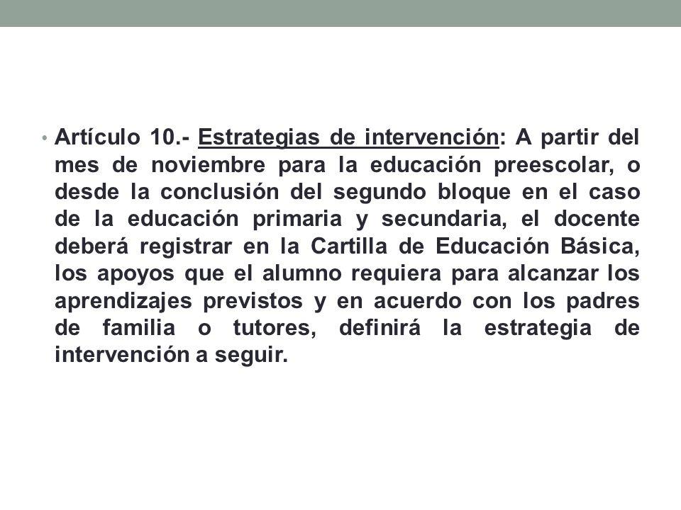 Artículo 10.- Estrategias de intervención: A partir del mes de noviembre para la educación preescolar, o desde la conclusión del segundo bloque en el