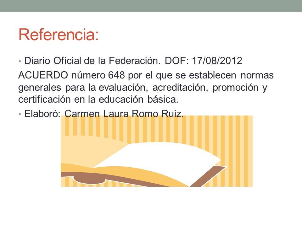 Referencia: Diario Oficial de la Federación. DOF: 17/08/2012 ACUERDO número 648 por el que se establecen normas generales para la evaluación, acredita