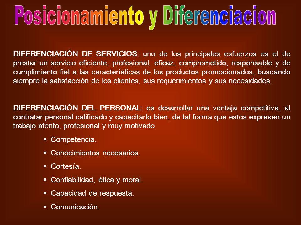 DIFERENCIACIÓN DE SERVICIOS: uno de los principales esfuerzos es el de prestar un servicio eficiente, profesional, eficaz, comprometido, responsable y